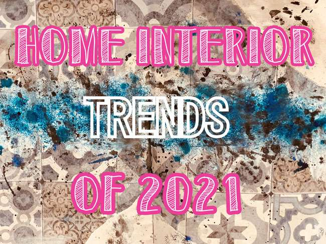 Home Interior Trends of 2021